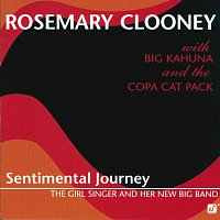 Rosemary Clooney, Big Kahuna and the Copa Cat Pack – Sentimental Journey -- The Girl Singer And Her New Big Band