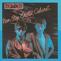 Soft Cell – Non-Stop Erotic Cabaret