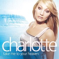 Charlotte Perrelli – Take Me To Your Heaven