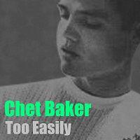 Chet Baker – Too Easily