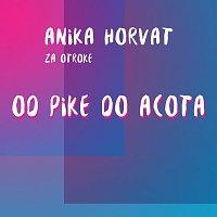 Anika Horvat – Za otroke od Pike do Acota