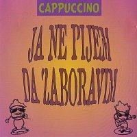 Cappuccino – Ja ne pijem da zaboravim