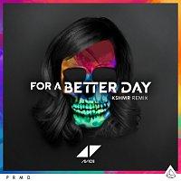 Avicii – For A Better Day [KSHMR Remix]