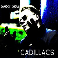 Garry Gray – Cadillacs