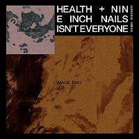 HEALTH, Nine Inch Nails – ISN'T EVERYONE