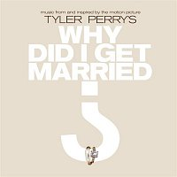 Various Artists.. – Music From And Inspired By The Motion Picture Tyler Perry's Why Did I Get Married?