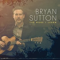 Bryan Sutton – The More I Learn