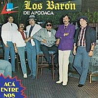 Los Barón De Apodaca – Acá Entre Nos