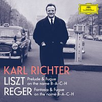 Karl Richter – Liszt: Prelude and Fugue on the name B-A-C-H, S. 260; Reger: Fantasie und Fuge uber B-A-C-H, Op. 46
