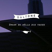 Daltone – Orkar du halla dig vaken