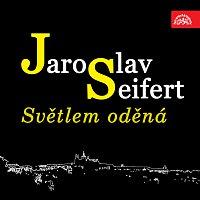 Jaroslav Seifert, různí interpreti – Seifert: Světlem oděná