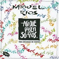 Miguel Rios – Asi Que Pasen 30 Anos