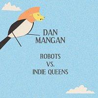 Dan Mangan – Robots Vs. Indie Queens
