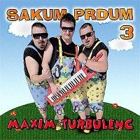 Maxim Turbulenc – Sakum prdum 3
