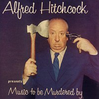 Alfred Hitchcock, Jeff Alexander – Alfred Hitchcock Presents Music To Be Murdered By