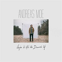 Andreas Moe – Maybe It's All We Dreamed Of