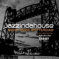 Jazzindahouse – Night Over Rotterdam