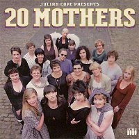 Julian Cope – 20 Mothers