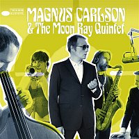 Magnus Carlson – Magnus Carlson & The Moon Ray Quintet
