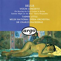 Sir Charles Mackerras, Tasmin Little, Orchestra of the Welsh National Opera – Delius: Violin Concerto; Dance Rhapsodies Nos. 1 & 2; Summer Night On The River etc