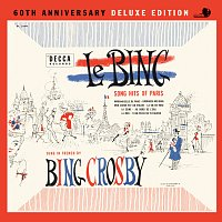 Bing Crosby – Le Bing: Song Hits Of Paris 60th Anniversary [Deluxe Edition]