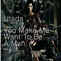 Utada – You Make Me Want To Be A Man