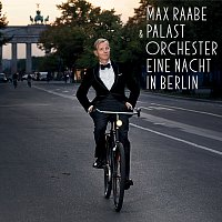 Max Raabe, Palast Orchester – Eine Nacht in Berlin [Live]