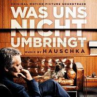 Hauschka – Was uns nicht umbringt (Original Motion Picture Soundtrack)