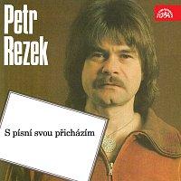 Petr Rezek – S písní svou přicházím