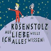 Rosenstolz – Aus Liebe wollt ich alles wissen