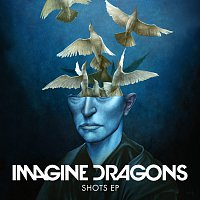 Imagine Dragons – Shots EP