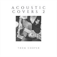 Thom Cooper – Acoustic Covers 2