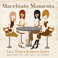 Lisa Troyer & Dawn Yoder – Macchiato Moments