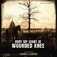 George S. Clinton – Bury My Heart At Wounded Knee [Music From The HBO Film]