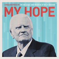 Různí interpreti – My Hope: Songs Inspired By The Message And Mission Of Billy Graham