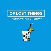 Of Lost Things – Monday Or Any Other Day