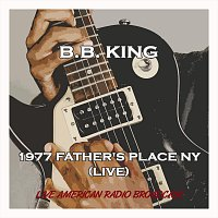 B.B. King – 1977 Father's Place Ny - Live American Radio Broadcast (Live)