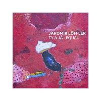 Jaromír Löffler – Ty a já - Equal