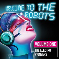 Various Artists.. – Welcome to the Robots, Vol. 1 (The Electro Pioneers)