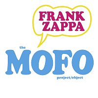 Frank Zappa, The Mothers Of Invention – The MOFO Project/Object