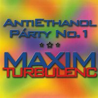 Maxim Turbulenc – Antiethanol Párty No. 1
