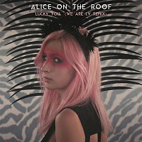 Alice on the roof – Lucky You (We Are I.V Remix)