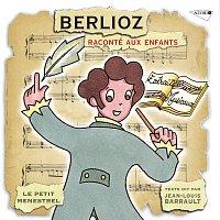 Jean Louis Barrault, Gaetan Jor, Jacques Fayet, Louis Fourestier – Le Petit Ménestrel: Berlioz raconté aux enfants
