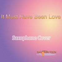 Saxtribution – It Must Have Been Love (Saxophone Cover)