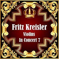 Fritz Kreisler – Violins In Concert 7