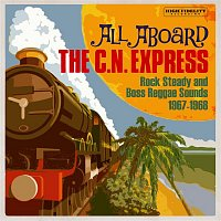 Various  Artists – All Aboard The C.N. Express: Rock Steady & Boss Reggae Sounds From 1967 & 1968