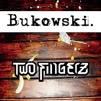 Two Fingerz – Bukowski