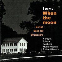 Sanford Sylvan, Susan Narucki, Alan Feinberg, Richard Bernas, Music Projects – Ives: When The Moon - Songs & Sets For Orchestra