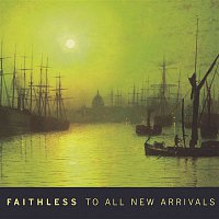 Faithless – To All New Arrivals