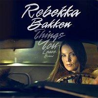 Rebekka Bakken – Things You Leave Behind